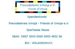 Spendenkonto: Freundeskreis Umoja e.V., Sparkasse Neuss, IBAN: DE87 3055 0000 0093 4932 86, BIC: WELADEDNXXX